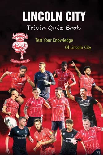 Lincoln City Trivia Quiz Book: Test Your Knowledge Of Lincoln City