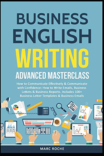 Compare Textbook Prices for Business English Writing: Advanced Masterclass- How to Communicate Effectively & Communicate with Confidence: How to Write Emails, Business Letters & ... Letters Business English Originals Book  ISBN 9781793353894 by Roche, Marc