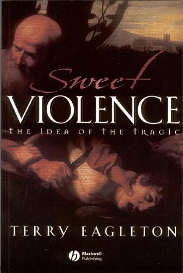 強制並外れて誘うSweet Violence: The Idea of the Tragic (English Edition)