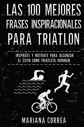 Las 100 MEJORES FRASES INSPIRACIONALES PARA TRIATLON: INSPIRATE y MOTIVATE PARA...