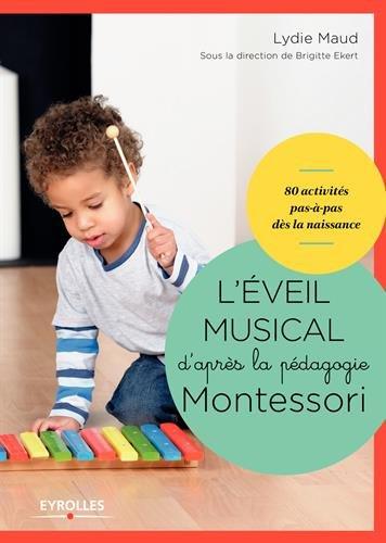 L'éveil musical d'après la pédagogie Montessori/Sous la Direction de Brigitte Ekert: 1 livre de...