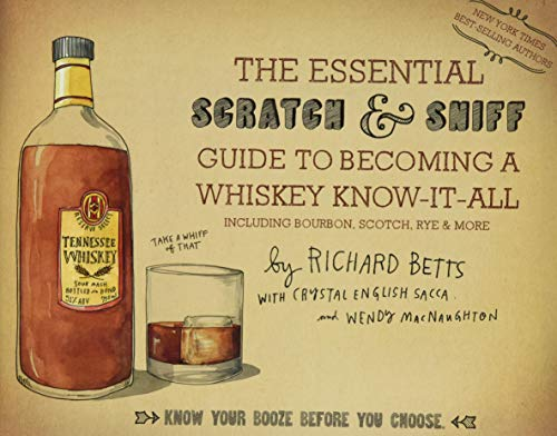 The Essential Scratch & Sniff Guide to Becoming a Whiskey Know-It-All: Know Your Booze Before You Choose