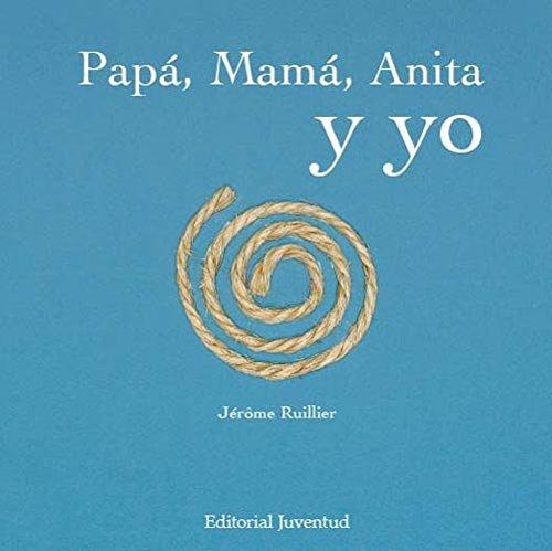 Papá, mamá, Anita y yo (Albumes Ilustrados)