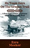 Ox team days on the Oregon Trail (Illustrated): A first hand account of pioneer life in the American West