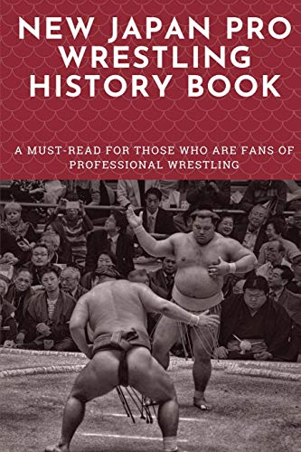 New Japan Pro Wrestling History Book: A Must-Read For Those Who Are Fans Of Professional Wrestling: Professional Wrestling Book