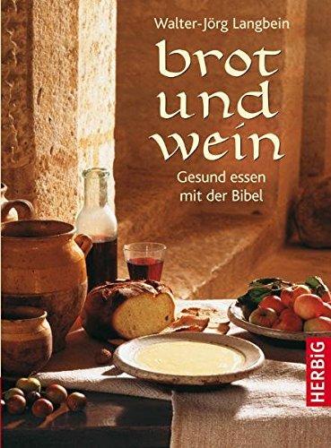 Brot und Wein: Gesund essen mit der Bibel