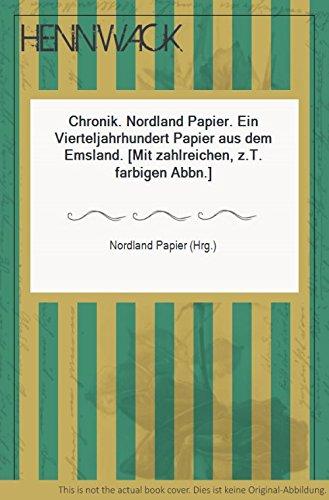 Chronik. Nordland Papier. Ein Vierteljahrhundert Papier aus dem Emsland. (Mit zahlreichen, z.T. farbigen Abbn.)