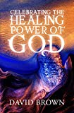 Celebrating the Healing Power of God