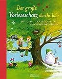 Der große Vorleseschatz durchs Jahr: Mit Geschichten von Isabel Abedi, Marliese Arold, Antonia Michaelis, Maja von Vogel u.a. (Große Vorlesebücher)