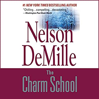 The Charm School                   By:                                                                                                                                 Nelson DeMille                               Narrated by:                                                                                                                                 Scott Brick                      Length: 24 hrs and 56 mins     3,504 ratings     Overall 4.4