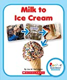 Milk to Ice Cream (Rookie Read-About Science: How Things Are Made) (Rookie Read-About Science (Paperback))