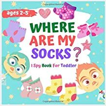 where are my socks ? I Spy Book For Toddler: A Fun Guessing Game for 2-5 Year Olds ( Preschoolers activity books )