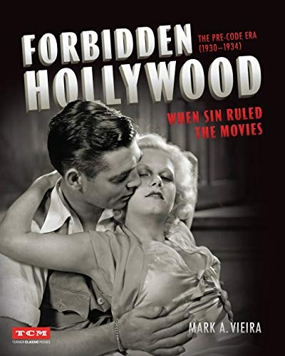 Forbidden Hollywood: The PreCode Era 19301934: When Sin Ruled the Movies Turner Classic Movies
