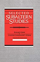 Selected Subaltern Studies (Essays from the 5 Volumes and a Glossary)