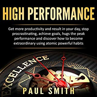 High Performance: Get More Productivity and Result in Your Day, Stop Procrastinating, Achieve Goals, Hugs the Peak Performance and Discover How to Become Extraordinary Using Atomic Powerful Habits audiobook cover art