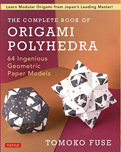 The Complete Book of Origami Polyhedra: 64 Ingenious Geometric Paper Models (Learn Modular Origami from Japan's Leading Master!)