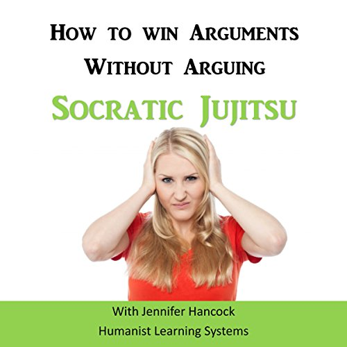 How to Win Arguments Without Arguing: Socratic Jujitsu  By  cover art