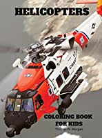 Helicopters Coloring Book for Kids: Amazing Helicopters Coloring and Activity Book for Children with Ages 4-8 Beautiful Coloring Pages with a Variety of Helicopters Amazing Gift for Boys