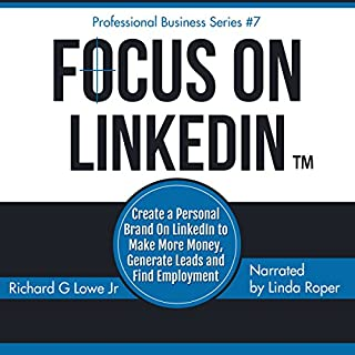 Focus on LinkedIn: Create a Personal Brand on LinkedInTM to Make More Money, Generate Leads and Find Employment cover art