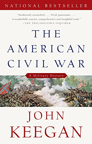 Compare Textbook Prices for The American Civil War: A Military History Vintage Civil War Library Illustrated Edition ISBN 9780307274939 by Keegan, John