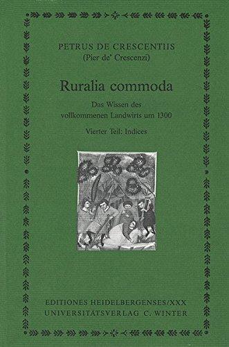 Ruralia commoda / Das Wissen des vollkommenen Landwirts um 1300: Ruralia commoda / Indices: Das Wissen des vollkommenen Landwirts um 1300 / 4. Tl. Indices (Editiones Heidelbergenses)