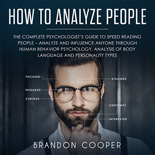 How to Analyze People     The Complete Psychologist's Guide to Speed Reading People - Analyze and Influence Anyone Through Human Behavior Psychology, Analysis of Body Language and Personality Types              By:                                                                                                                                 Brandon Cooper                               Narrated by:                                                                                                                                 Russell Archey                      Length: 1 hr and 43 mins     6 ratings     Overall 4.0