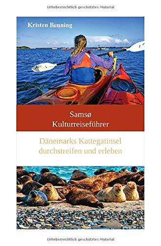 Samsø Kulturreiseführer: Dänemarks Kattegatinsel durchstreifen und erleben
