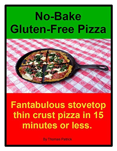 No-Bake Gluten-Free Pizza: Fantabulous stovetop thin crust pizzas in 15 minutes or less. (English Edition)