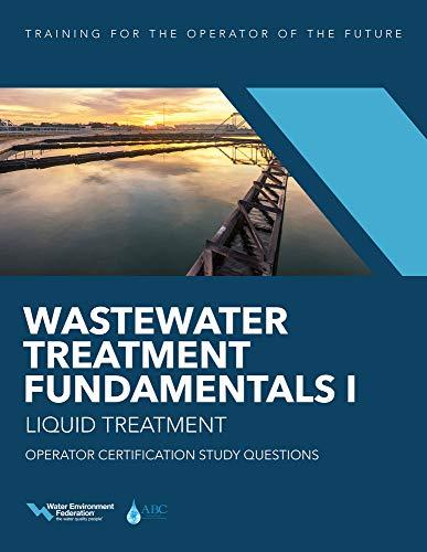 Wastewater Treatment Fundamentals I―Liquid Treatment Operator Certification Study Questions