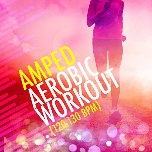 Amped Aerobic Workout (120-130 BPM)