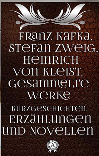 Franz Kafka, Stefan Zweig, Heinrich von Kleist: Gesammelte Werke Kurzgeschichten, Erzählungen und Novellen