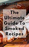 The Ultimate Guide To Smoked Recipes: 25 Recipes For Your Pleasure (English Edition)