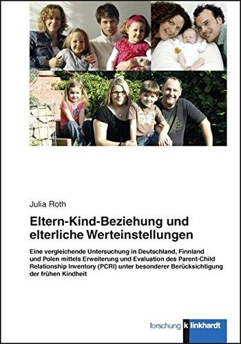 Elter-Kind-Beziehung und elterliche Werteinstellungen.: Eine vergleichende Untersuchung in Deutschland, Finnland und Polen mittels Erweiterung und ... der frühen Kindheit (klinkhardt forschung)