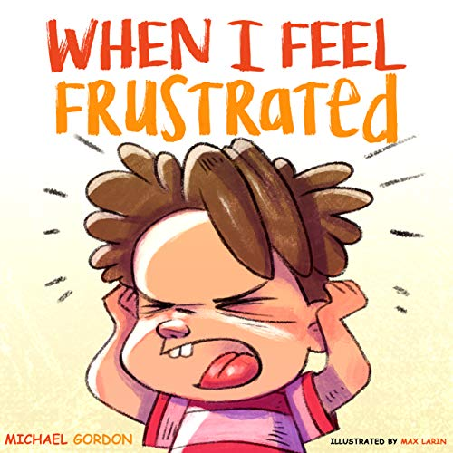 When I Feel Frustrated: (Children's Book About Anger & Frustration Management, Children Books Ages 3 5, Kids Books) (Self-Regulation Skills 6) (English Edition)