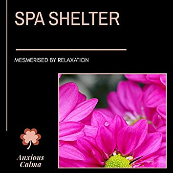 Spa Shelter - Mesmerised By Relaxation