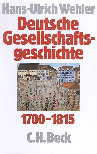 Deutsche Gesellschaftsgeschichte 1700-1815, Bd.1: Vom Feudalismus des Alten Reiches bis zur Defensiven Modernisierung der Reformära 1700-1815