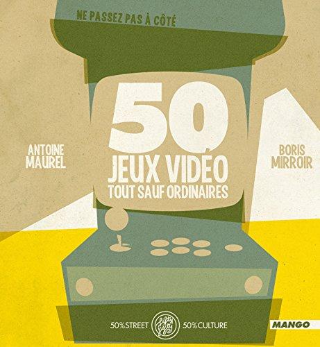 50 Jeux vidéo tout sauf ordinaires (FIFTY FIFTY) (French Edition)
