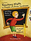 Teaching Math to People with Down Syndrome and Other Hands-On Learners: Strategies and Mat...