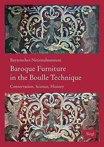 Baroque Furniture in the Boulle Technique: Conservation, Science, History