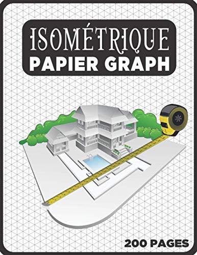 Cahier Isométrique A4 - Notebook Bloc Papier Iso Graph - 200 Pages: Carnet de dessin pro Architecte Ingénieur (Carnet Isométrique A4 N° 17)