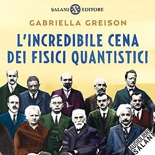 L'incredibile cena dei fisici quantistici                   Di:                                                                                                                                 Gabriella Greison                               Letto da:                                                                                                                                 Gabriella Greison                      Durata:  7 ore e 37 min     247 recensioni     Totali 4,0
