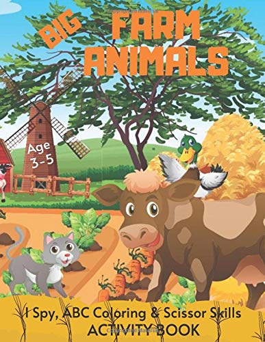 Big Farm Animals I Spy, ABC Coloring & Scissor Skills Activity Book Age 3 - 5: Farm Life Children's Puzzle Book For 3, 4 or 5 Year Old Toddlers | ... I Spy A-Z Alphabet (Activity Books Toddlers)