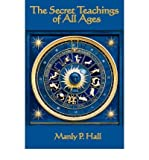 [ The Secret Teachings of All Ages [ THE SECRET TEACHINGS OF ALL AGES ] By Hall, Manly P ( Author )Oct-31-2007 Paperback