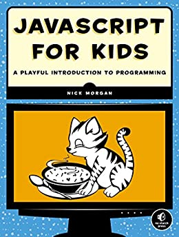 JavaScript for Kids: A Playful Introduction to Programming by [Nick Morgan]