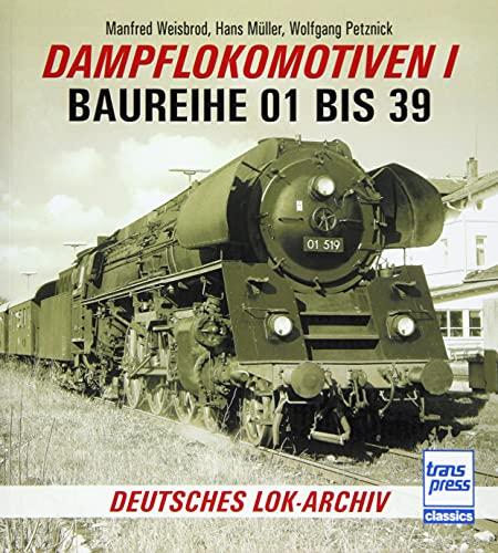 Dampflokomotiven I: Baureihe 01 bis 39 (Deutsches Lok-Archiv)