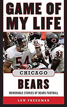 Game of My Life Chicago Bears: Memorable Stories of Bears Football by [Lew Freedman]