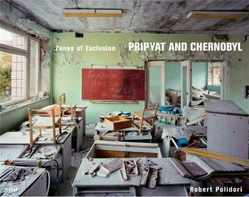 Robert Polidori Zones of Exclusion Pripyat and Chernobyl /anglais