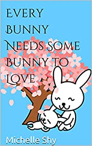 Every Bunny Needs Some Bunny to Love