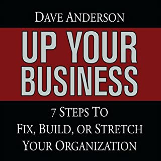 Up Your Business     7 Steps to Fix, Build, or Stretch Your Organization              By:                                                                                                                                 Dave Anderson                               Narrated by:                                                                                                                                 Dave Anderson                      Length: 6 hrs and 54 mins     62 ratings     Overall 4.5