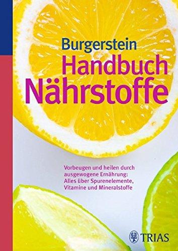 Handbuch Nährstoffe: Vorbeugen und heilen durch ausgewogene Ernährung
